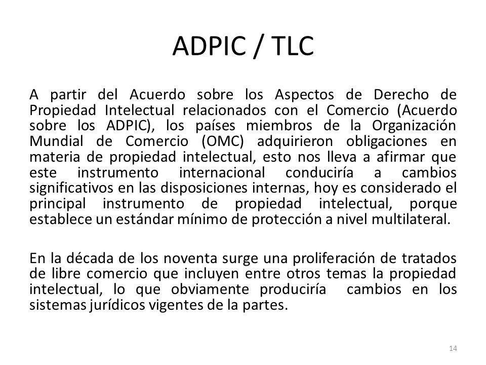 14 ADPIC / TLC A partir del Acuerdo sobre los Aspectos de Derecho de Propiedad Intelectual relacionados con el Comercio (Acuerdo sobre los ADPIC), los