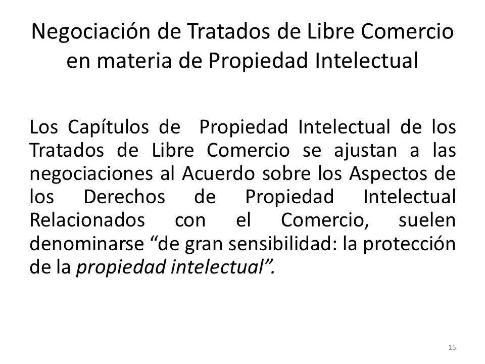 15 Negociación de Tratados de Libre Comercio en materia de Propiedad Intelectual Los Capítulos de Propiedad Intelectual de los Tratados de Libre Comer