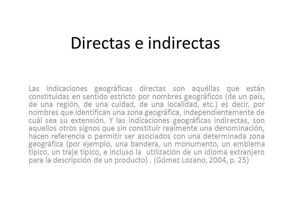 Directas e indirectas Las indicaciones geográficas directas son aquéllas que están constituidas en sentido estricto por nombres geográficos (de un paí