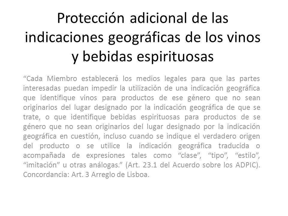 Protección adicional de las indicaciones geográficas de los vinos y bebidas espirituosas Cada Miembro establecerá los medios legales para que las part