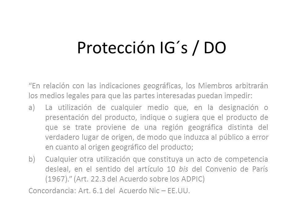 Protección IG´s / DO En relación con las indicaciones geográficas, los Miembros arbitrarán los medios legales para que las partes interesadas puedan i