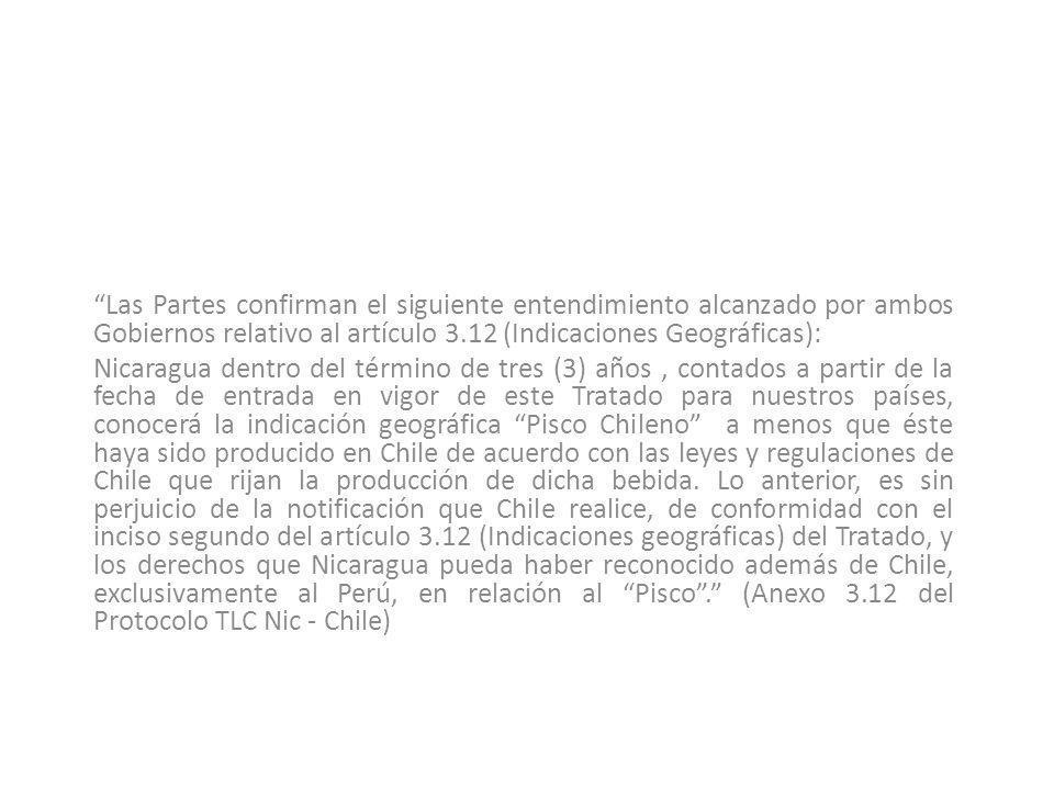 Las Partes confirman el siguiente entendimiento alcanzado por ambos Gobiernos relativo al artículo 3.12 (Indicaciones Geográficas): Nicaragua dentro d