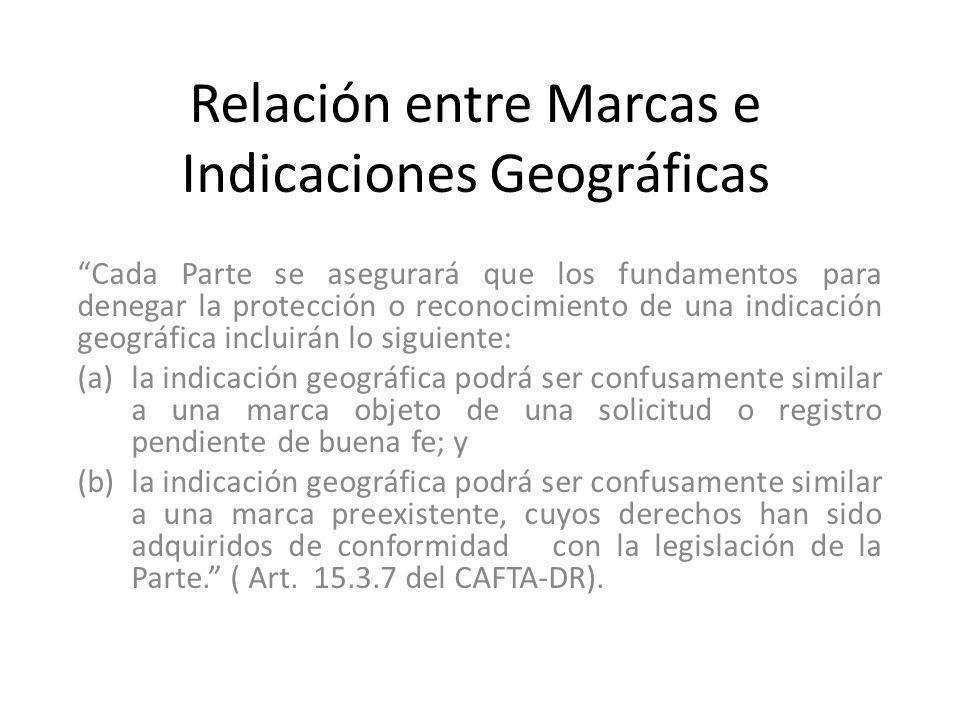 Relación entre Marcas e Indicaciones Geográficas Cada Parte se asegurará que los fundamentos para denegar la protección o reconocimiento de una indica