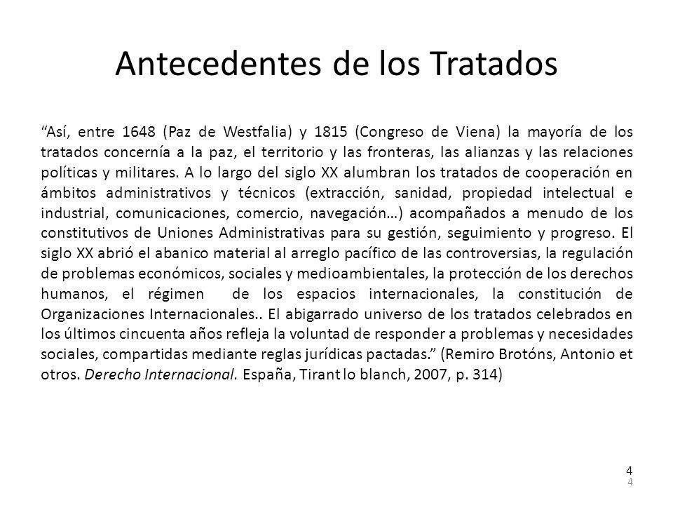 4 4 Antecedentes de los Tratados Así, entre 1648 (Paz de Westfalia) y 1815 (Congreso de Viena) la mayoría de los tratados concernía a la paz, el terri