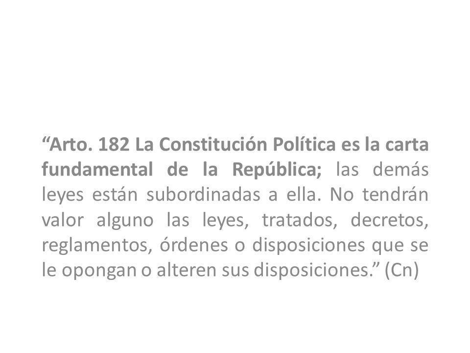 Arto. 182 La Constitución Política es la carta fundamental de la República; las demás leyes están subordinadas a ella. No tendrán valor alguno las ley