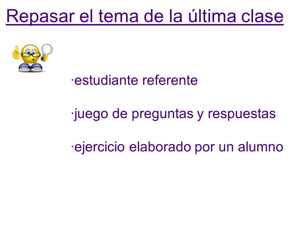 Repasar el tema de la última clase ·estudiante referente ·juego de preguntas y respuestas ·ejercicio elaborado por un alumno