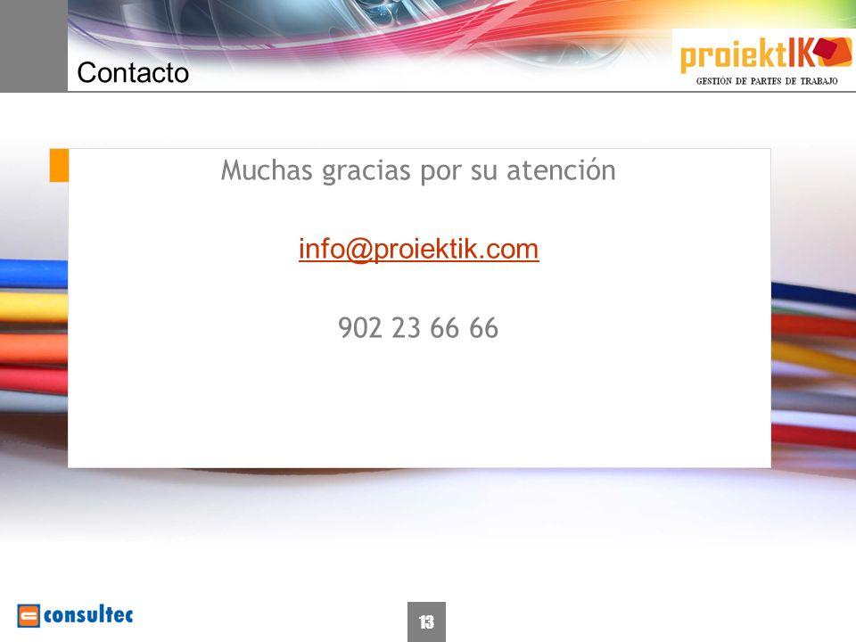 13 Contacto Muchas gracias por su atención info@proiektik.com 902 23 66 66