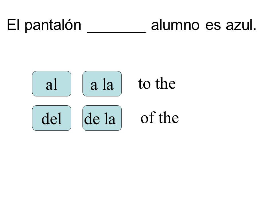 El pantalón _______ alumno es azul. ala la delde la to the of the
