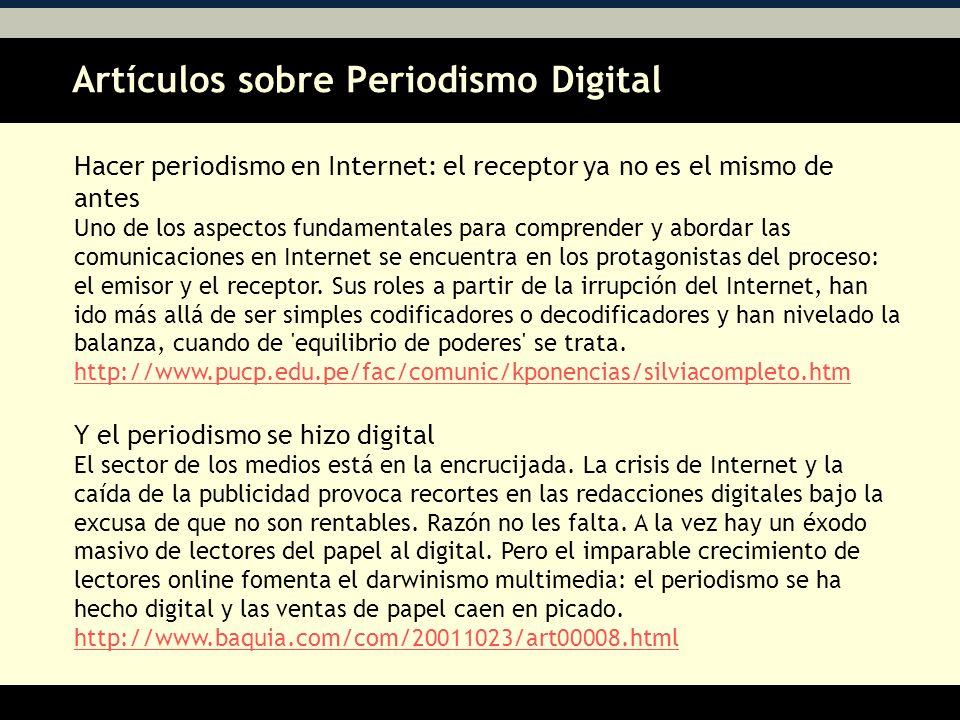 Artículos sobre Periodismo Digital AA Hacer periodismo en Internet: el receptor ya no es el mismo de antes Uno de los aspectos fundamentales para comprender y abordar las comunicaciones en Internet se encuentra en los protagonistas del proceso: el emisor y el receptor.