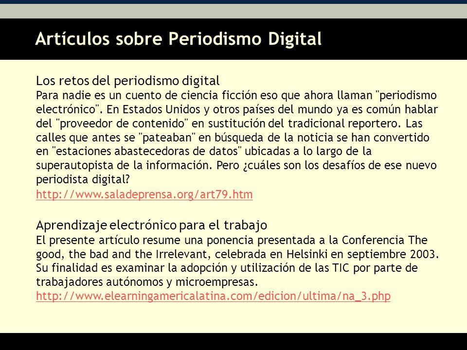 Artículos sobre Periodismo Digital AA Los retos del periodismo digital Para nadie es un cuento de ciencia ficción eso que ahora llaman periodismo electrónico .