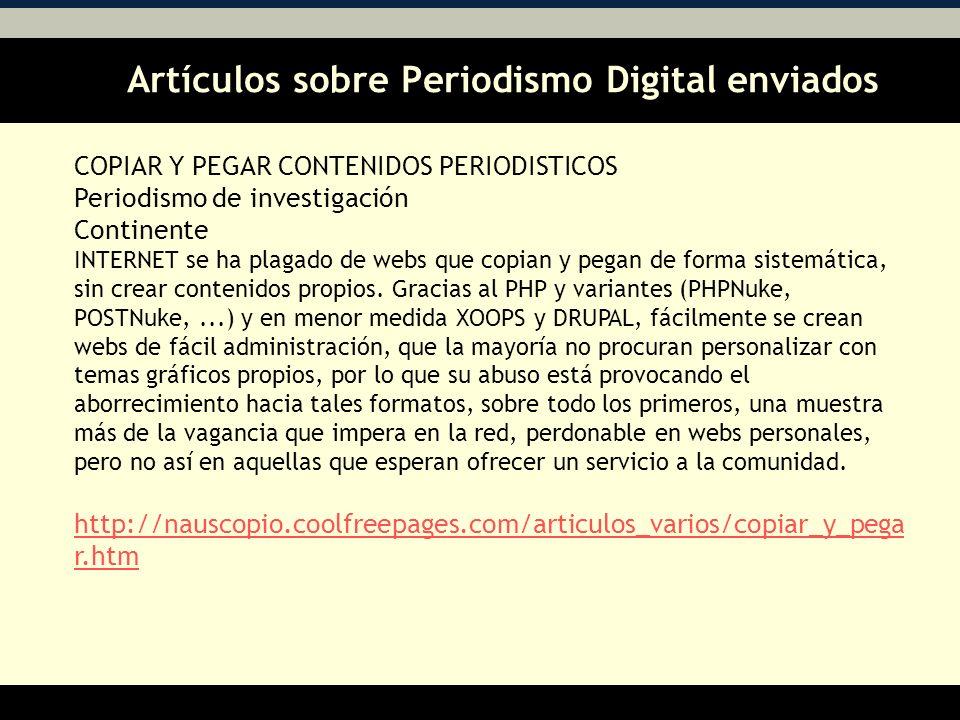 Artículos sobre Periodismo Digital enviados AA COPIAR Y PEGAR CONTENIDOS PERIODISTICOS Periodismo de investigación Continente INTERNET se ha plagado de webs que copian y pegan de forma sistemática, sin crear contenidos propios.