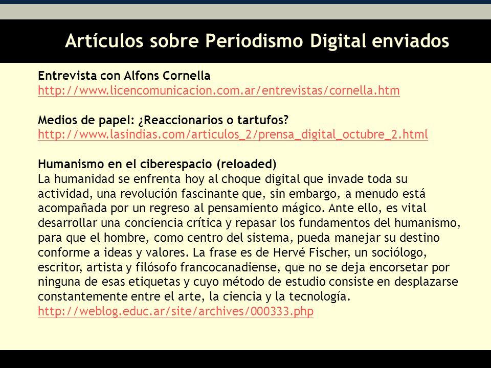 Artículos sobre Periodismo Digital enviados AA Entrevista con Alfons Cornella http://www.licencomunicacion.com.ar/entrevistas/cornella.htm Medios de papel: ¿Reaccionarios o tartufos.