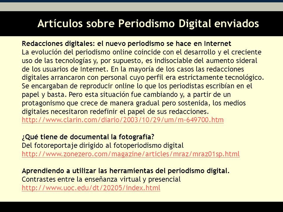 Artículos sobre Periodismo Digital enviados AA Redacciones digitales: el nuevo periodismo se hace en Internet La evolución del periodismo online coincide con el desarrollo y el creciente uso de las tecnologías y, por supuesto, es indisociable del aumento sideral de los usuarios de Internet.