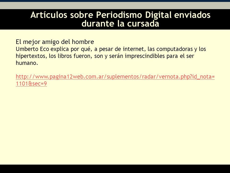 Artículos sobre Periodismo Digital enviados durante la cursada AA El mejor amigo del hombre Umberto Eco explica por qué, a pesar de internet, las computadoras y los hipertextos, los libros fueron, son y serán imprescindibles para el ser humano.