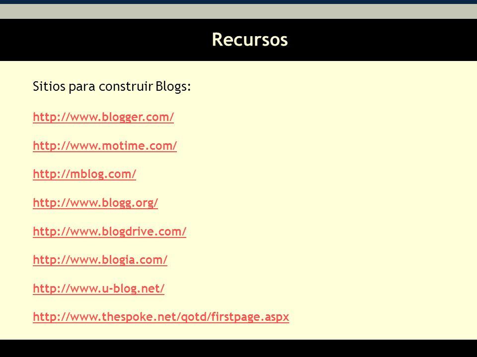 Recursos AA Sitios para construir Blogs: http://www.blogger.com/ http://www.motime.com/ http://mblog.com/ http://www.blogg.org/ http://www.blogdrive.com/ http://www.blogia.com/ http://www.u-blog.net/ http://www.thespoke.net/qotd/firstpage.aspx