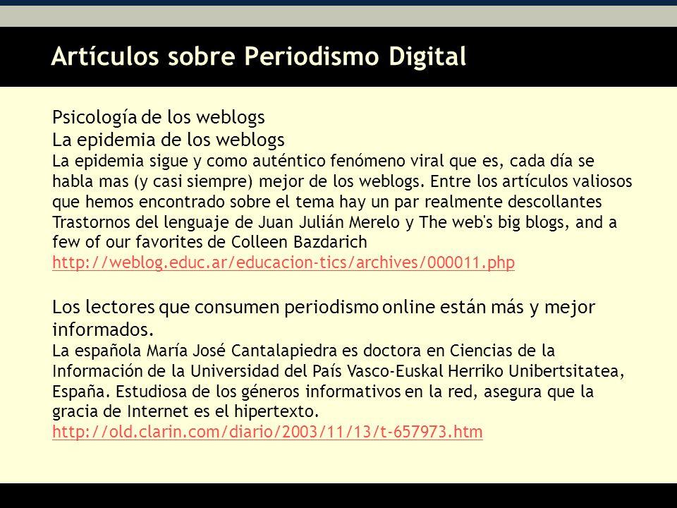 Artículos sobre Periodismo Digital AA Psicología de los weblogs La epidemia de los weblogs La epidemia sigue y como auténtico fenómeno viral que es, cada día se habla mas (y casi siempre) mejor de los weblogs.