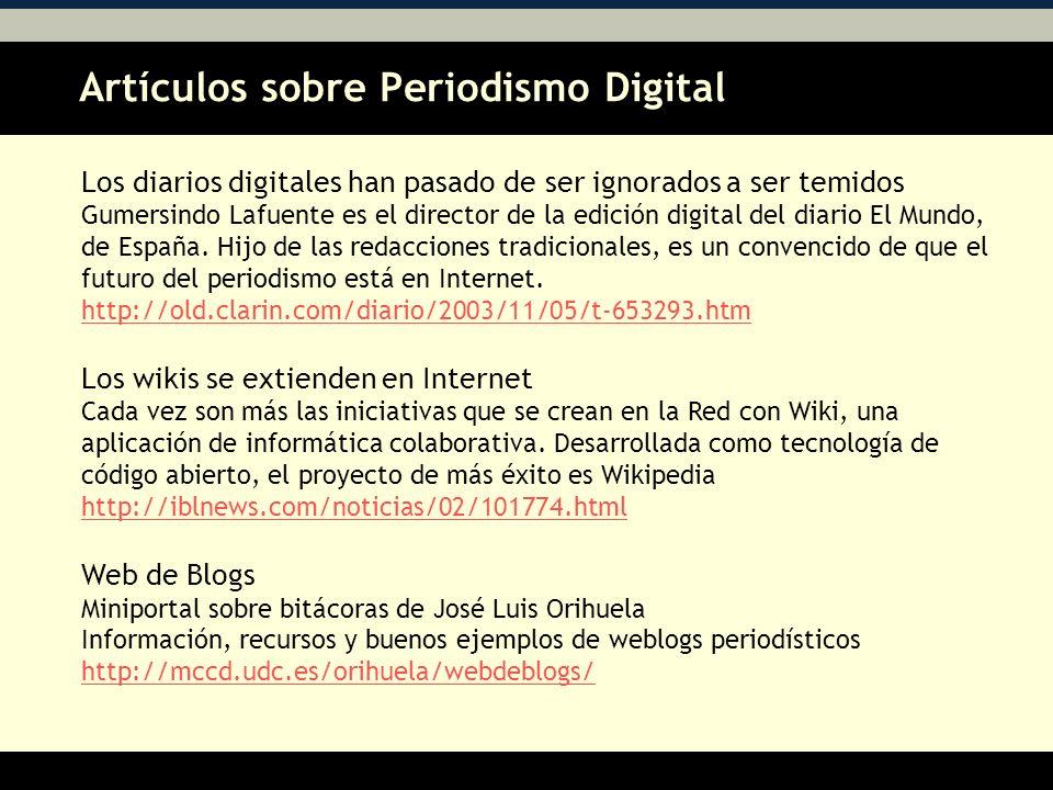 Artículos sobre Periodismo Digital AA Los diarios digitales han pasado de ser ignorados a ser temidos Gumersindo Lafuente es el director de la edición digital del diario El Mundo, de España.