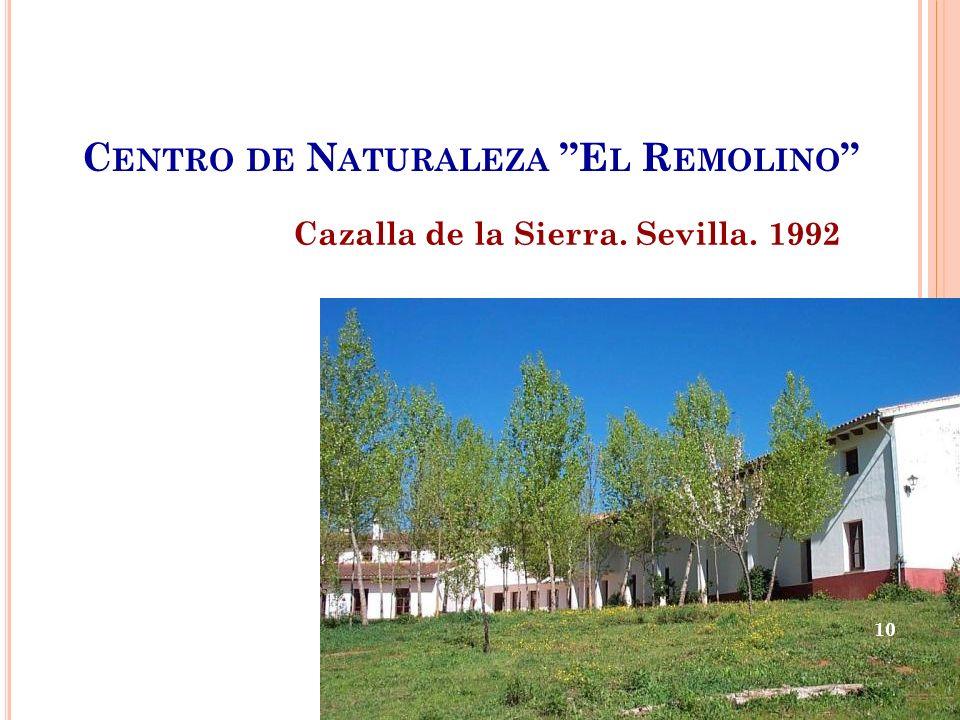 C ENTRO DE N ATURALEZA E L R EMOLINO Cazalla de la Sierra. Sevilla. 1992 10