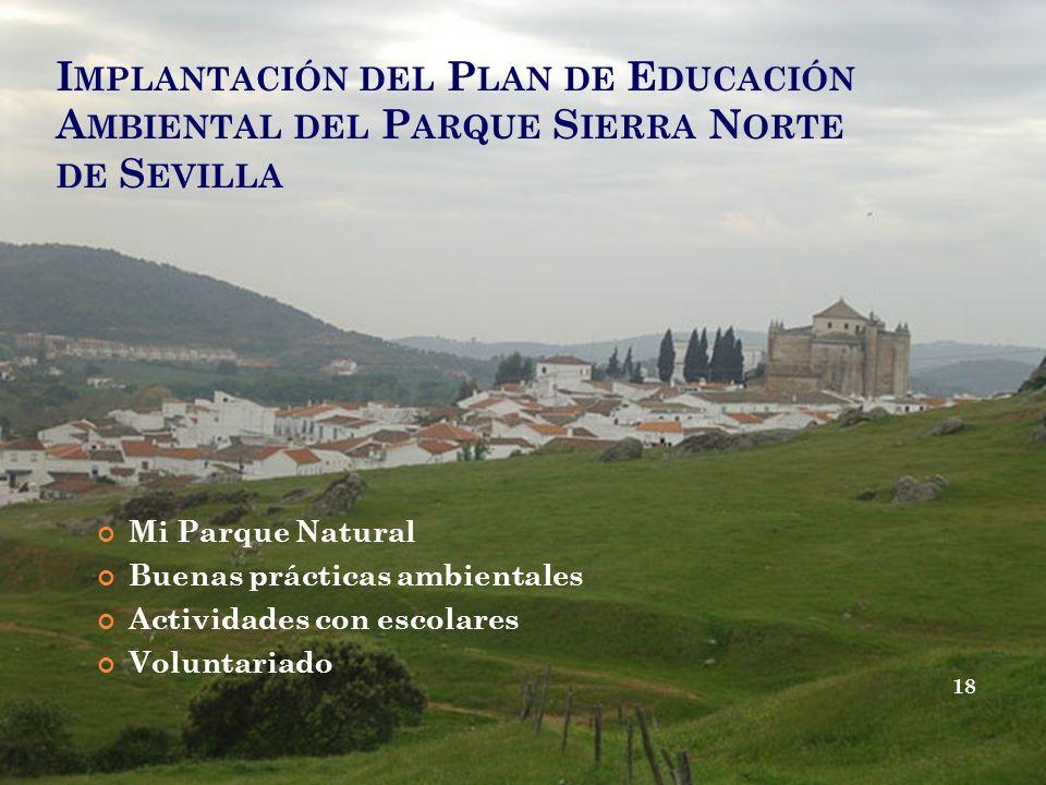 I MPLANTACIÓN DEL P LAN DE E DUCACIÓN A MBIENTAL DEL P ARQUE S IERRA N ORTE DE S EVILLA Mi Parque Natural Buenas prácticas ambientales Actividades con escolares Voluntariado 18