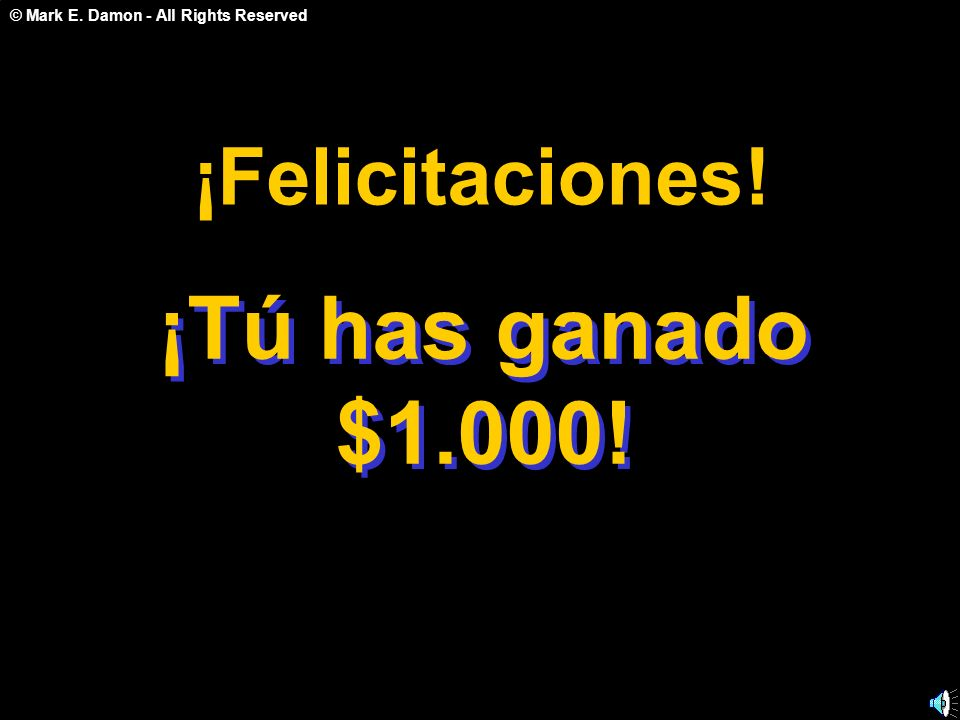 © Mark E. Damon - All Rights Reserved ¡Tú has ganado $1.000! ¡ F e l i c i t a c i o n e s !