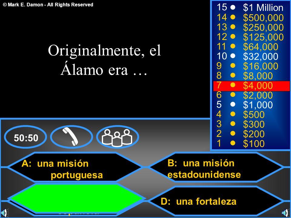 © Mark E. Damon - All Rights Reserved A: una misión portuguesa C: una misión española B: una misión estadounidense D: una fortaleza 50:50 15 14 13 12