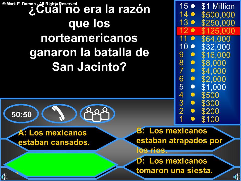 © Mark E. Damon - All Rights Reserved A: Los mexicanos estaban cansados. C: Los mexicanos no tenían sus cañones B: Los mexicanos estaban atrapados por