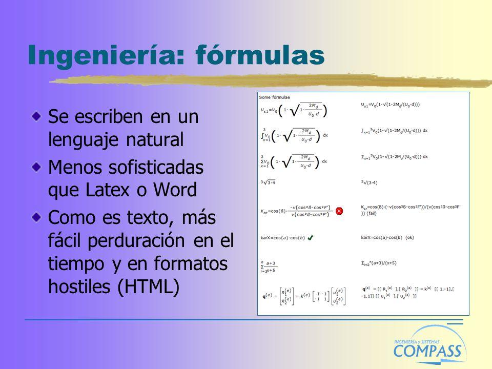 Ingeniería: fórmulas Se escriben en un lenguaje natural Menos sofisticadas que Latex o Word Como es texto, más fácil perduración en el tiempo y en formatos hostiles (HTML)