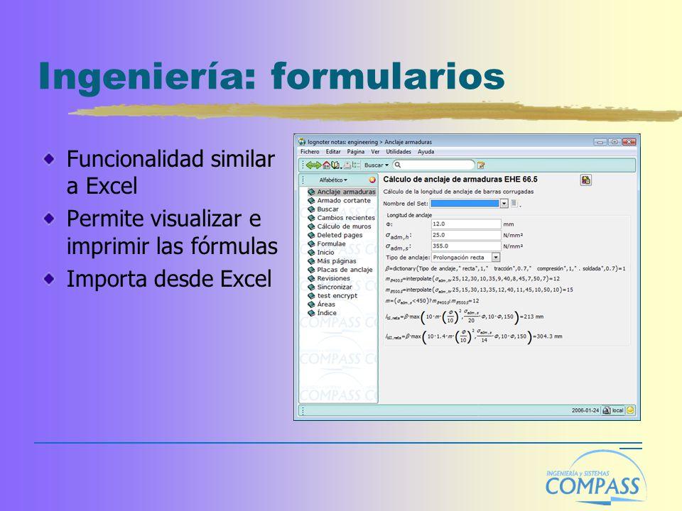 Ingeniería: formularios Funcionalidad similar a Excel Permite visualizar e imprimir las fórmulas Importa desde Excel