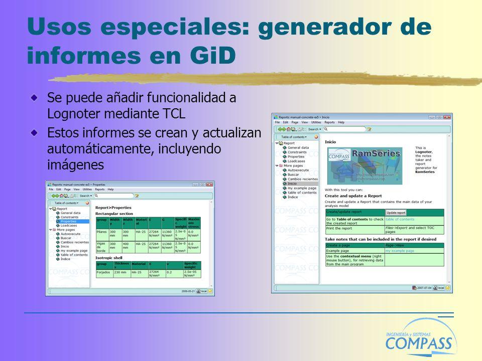 Usos especiales: generador de informes en GiD Se puede añadir funcionalidad a Lognoter mediante TCL Estos informes se crean y actualizan automáticamente, incluyendo imágenes