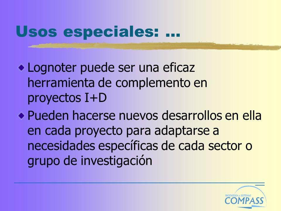 Usos especiales: … Lognoter puede ser una eficaz herramienta de complemento en proyectos I+D Pueden hacerse nuevos desarrollos en ella en cada proyecto para adaptarse a necesidades específicas de cada sector o grupo de investigación