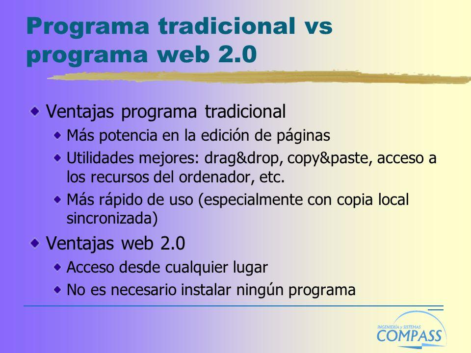 Programa tradicional vs programa web 2.0 Ventajas programa tradicional Más potencia en la edición de páginas Utilidades mejores: drag&drop, copy&paste