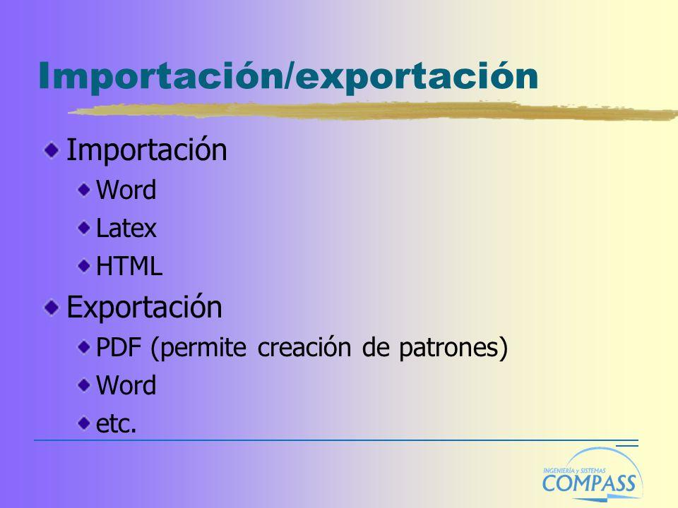 Importación/exportación Importación Word Latex HTML Exportación PDF (permite creación de patrones) Word etc.