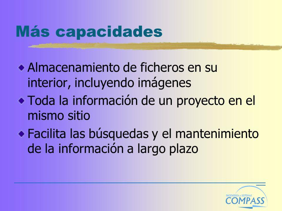 Más capacidades Almacenamiento de ficheros en su interior, incluyendo imágenes Toda la información de un proyecto en el mismo sitio Facilita las búsqu