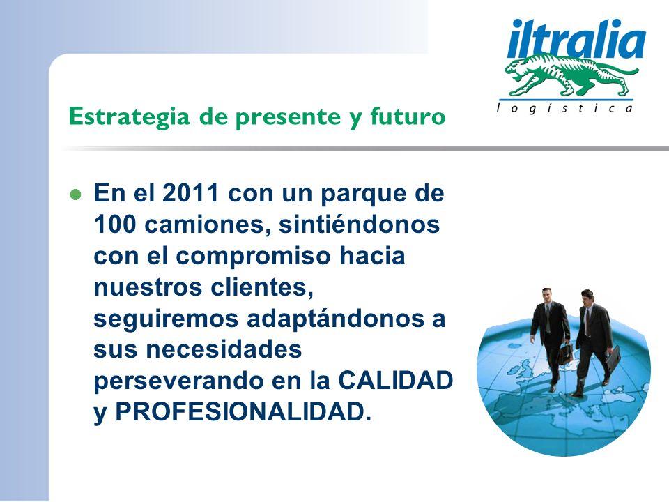 Estrategia de presente y futuro En el 2011 con un parque de 100 camiones, sintiéndonos con el compromiso hacia nuestros clientes, seguiremos adaptándo