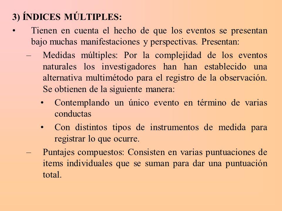 3) ÍNDICES MÚLTIPLES: Tienen en cuenta el hecho de que los eventos se presentan bajo muchas manifestaciones y perspectivas. Presentan: –Medidas múltip