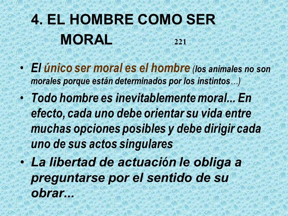 4. EL HOMBRE COMO SER MORAL 221 El único ser moral es el hombre ( los animales no son morales porque están determinados por los instintos …) Todo homb