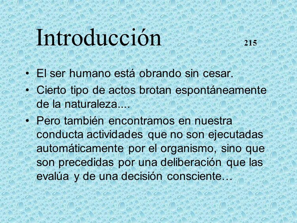 Introducción 215 El ser humano está obrando sin cesar. Cierto tipo de actos brotan espontáneamente de la naturaleza.... Pero también encontramos en nu