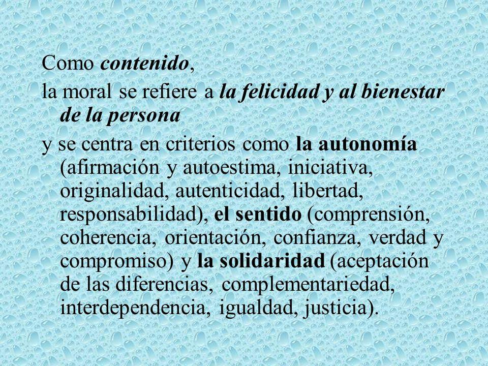 Como contenido, la moral se refiere a la felicidad y al bienestar de la persona y se centra en criterios como la autonomía (afirmación y autoestima, i