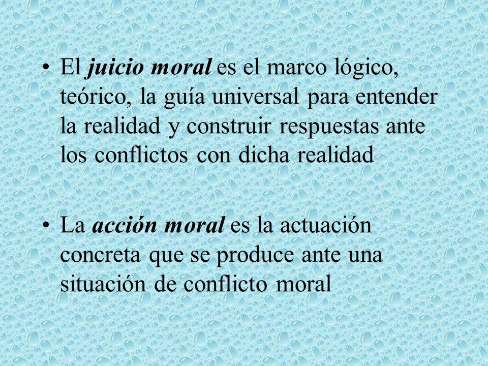 El juicio moral es el marco lógico, teórico, la guía universal para entender la realidad y construir respuestas ante los conflictos con dicha realidad