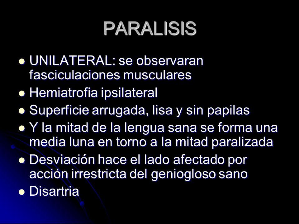 PARALISIS UNILATERAL: se observaran fasciculaciones musculares UNILATERAL: se observaran fasciculaciones musculares Hemiatrofia ipsilateral Hemiatrofi