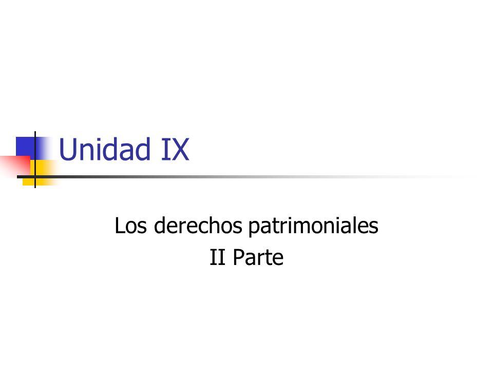 Unidad IX Los derechos patrimoniales II Parte
