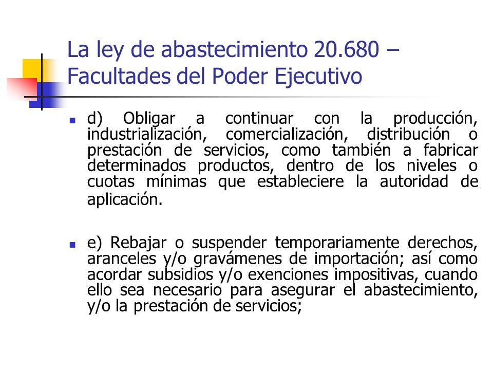 La ley de abastecimiento 20.680 – Facultades del Poder Ejecutivo d) Obligar a continuar con la producción, industrialización, comercialización, distri