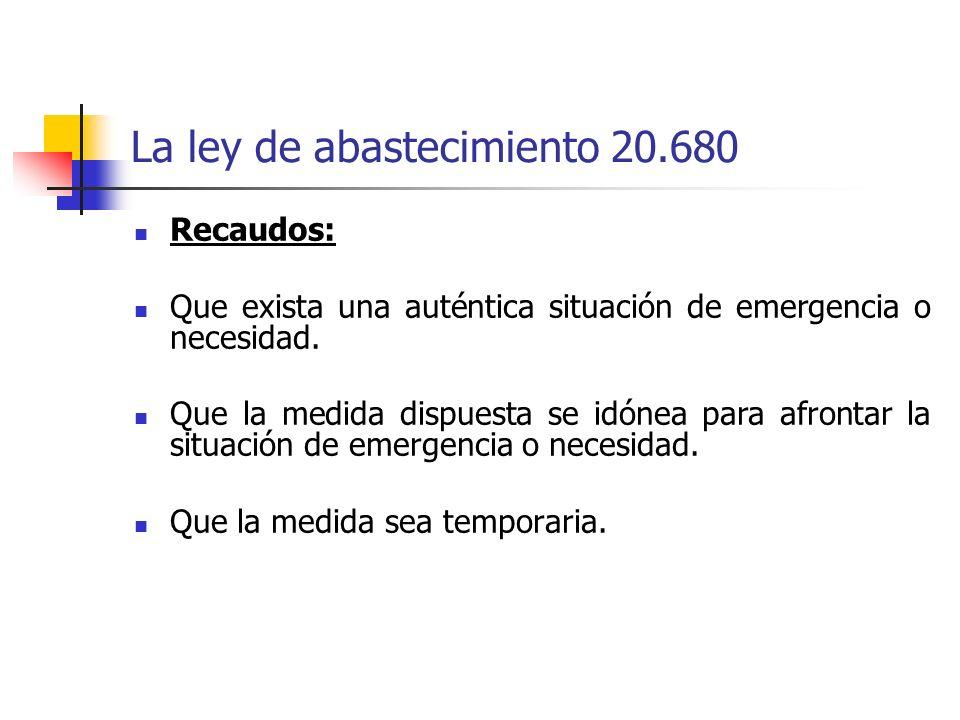 La ley de abastecimiento 20.680 Recaudos: Que exista una auténtica situación de emergencia o necesidad. Que la medida dispuesta se idónea para afronta
