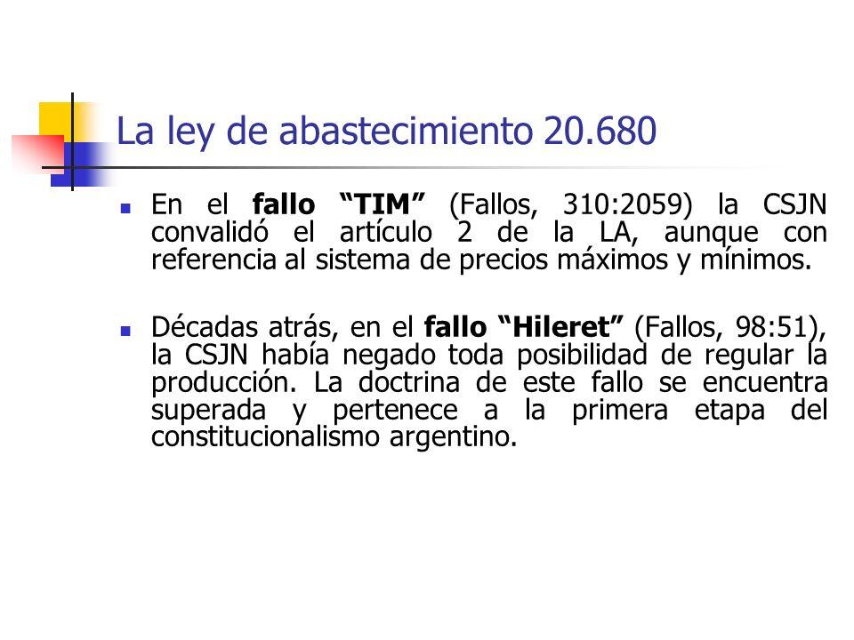 La ley de abastecimiento 20.680 En el fallo TIM (Fallos, 310:2059) la CSJN convalidó el artículo 2 de la LA, aunque con referencia al sistema de preci