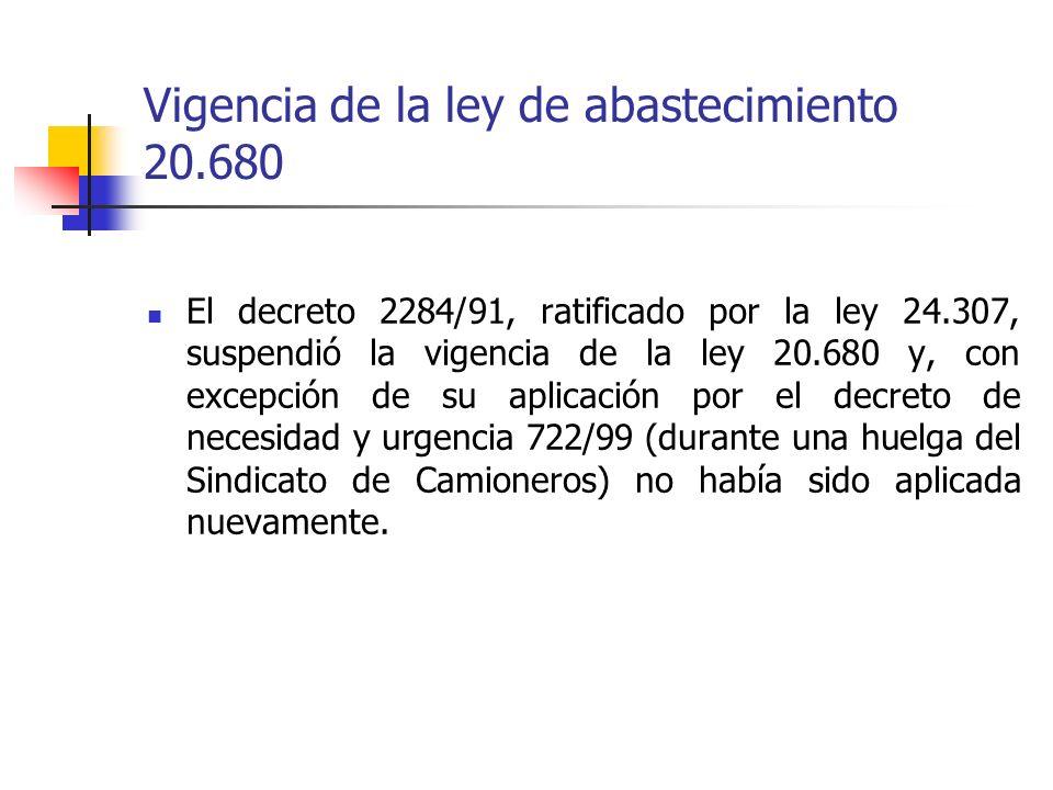 Vigencia de la ley de abastecimiento 20.680 El decreto 2284/91, ratificado por la ley 24.307, suspendió la vigencia de la ley 20.680 y, con excepción