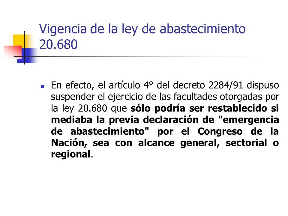 Vigencia de la ley de abastecimiento 20.680 En efecto, el artículo 4° del decreto 2284/91 dispuso suspender el ejercicio de las facultades otorgadas p