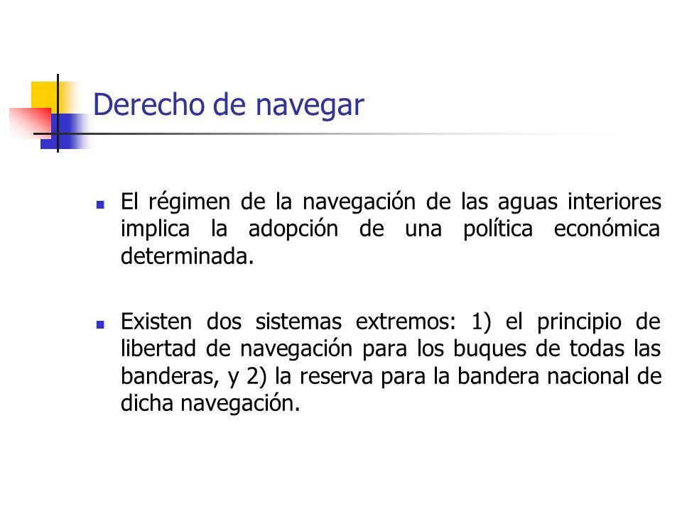 Derecho de navegar El régimen de la navegación de las aguas interiores implica la adopción de una política económica determinada. Existen dos sistemas
