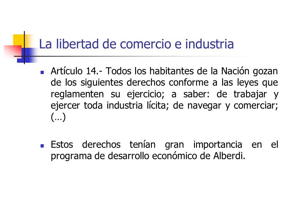 La libertad de comercio e industria Artículo 14.- Todos los habitantes de la Nación gozan de los siguientes derechos conforme a las leyes que reglamen
