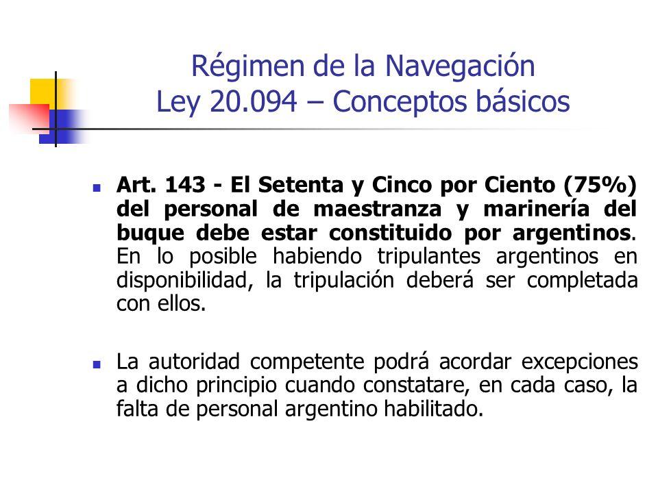 Régimen de la Navegación Ley 20.094 – Conceptos básicos Art. 143 - El Setenta y Cinco por Ciento (75%) del personal de maestranza y marinería del buqu