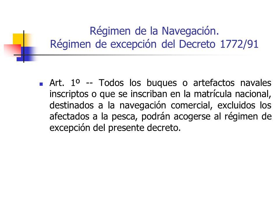 Régimen de la Navegación. Régimen de excepción del Decreto 1772/91 Art. 1º -- Todos los buques o artefactos navales inscriptos o que se inscriban en l
